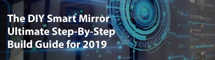 DIY Smart Mirror: Step-By-Step Ultimate Smart Mirror Guide 2019 [NEW]