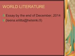 world literature tuesday aud iv thursday aud ii main  3 world literature essay by the end of 2014 leena eilitta helsinki fi
