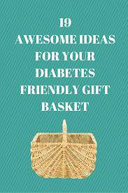 gift baskets are so much fun to make and even more fun to receive people with diabetes love them too but what s ok to include it is important to choose