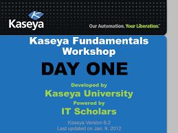 Kaseya Fundamentals Workshop Day 1
