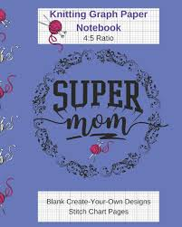 Create Your Own Knitting Chart Super Mom Knitting Graph Paper Notebook Blank Create Your
