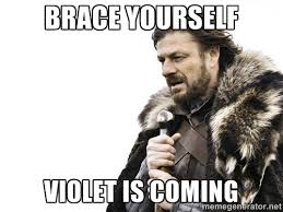 brace yourself violet is coming - Brace yourself | Meme Generator via Relatably.com