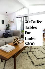 Living Room Coffee Table 30 Coffee Tables For Under 300 For Your Living Room