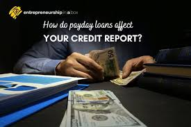 How do Payday Loans Affect Your Credit Report?