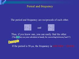 period and frequency the period and frequency are reciprocals of each other and thus