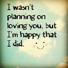 Happy Love Quotes Best I Wasn't Planning On Loving You But I'm Happy That I Did Picture