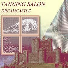 tanning salon dream castle listen chocolate grinder tiny tanning salon dream castle listen chocolate grinder tiny mix tapes
