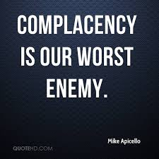 Complacency Quotes New Mike Apicello Quotes QuoteHD