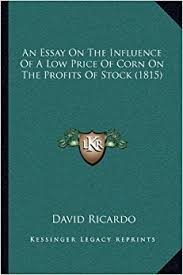 an essay on the influence of a low price of corn on the profits of an essay on the influence of a low price of corn on the profits of stock 1815