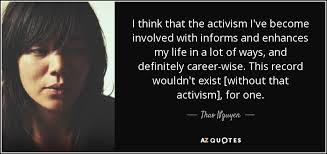 Activism Quotes Unique Thao Nguyen Quote I Think That The Activism I've Become Involved