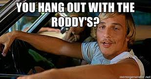 You hang out with The Roddy's? - Dazed and Confused | Meme Generator via Relatably.com