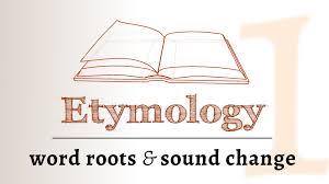 Word Origin Etymology Sound Change Roots Derivation Etymology 1 Of 2