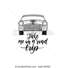 Road Trip Template Take Me In A Road Trip Hand Lettering Poster Vector Travel Label Template With Hand Drawn Car Illustration