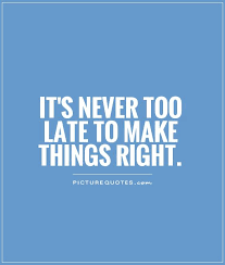 It's Never Too Late Quotes Impressive It's Never Too Late To Make Things Right Picture Quotes