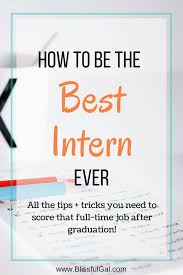 best internship advice images career advice how to be the best intern ever have you ever interned in college it