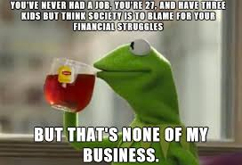 but that s none of my business. But None Of My Business Meme Intended That