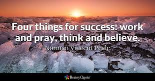 Morning Prayer Quotes 99 Amazing Four Things For Success Work And Pray Think And Believe Norman