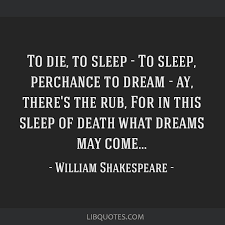 To Sleep Perchance To Dream Quote Best of To Die To Sleep To Sleep Perchance To Dream Ay There's The