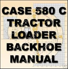 case 580 c loader backhoe tractor service manual 580c for case 580 c loader backhoe tractor service manual 580c