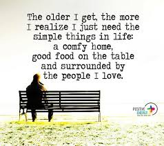 Getting Older Quotes Cool The Older I Get The More I Realize I Just Need The Simple Things In