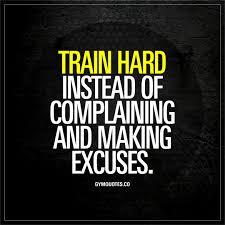 Train Hard Instead Of Complaining And Making Excuses Gym Quotes