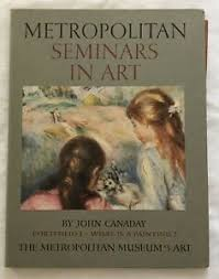 What Is A Metropolitan Details About Metropolitan Seminars In Art John Canaday Portfolio 1 What Is A Painting Hb 1958