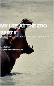 My Life at the Zoo Part II: What my dad was hesitant to share 2, Williams,  La Leta, Palmer, Lee - Amazon.com