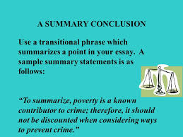 kinds of conclusions summary conclusion quotation conclusion  a summary conclusion use a transitional phrase which summarizes a point in your essay