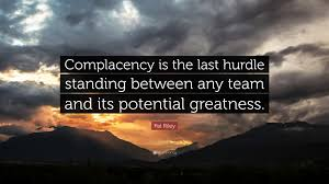 """Complacency Quotes New Pat Riley Motivational Quotes Pat Riley Quote """"Complacency Is The"""