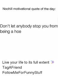 Nochill Motivational Quote Of The Day Don't Let Anybody Stop You Magnificent Hoe Quotes