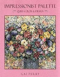 Impressionist Quilts: Gai Perry: 9781571200037: Amazon.com: Books & Impressionist Palette Adamdwight.com