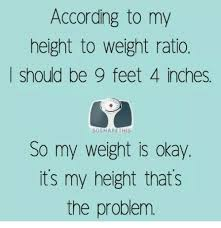 Height To Weight Ratio According To My Height To Weight Ratio Should Be 9 Feet 4