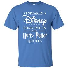I Speak In Disney Song Lyrics And Harry Potter Quotes Shirt Hoodie Tank