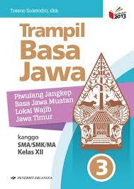 Soal semester bahasa jawa kelas 2. Sma Smk Ma Kelas Xii Trampil Basa Jawa Jilid 3 Kurikulum 2013