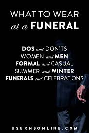 what to wear to a funeral funeral outfit ideas colors dos don