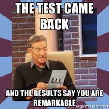 The test came back And the results say YOU ARE REMARKABLE - maury ... via Relatably.com