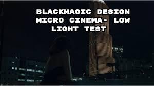 Blackmagic Micro Cinema Camera Low Light Low Light With Blackmagic Design Micro Cinema Camera Test Footage