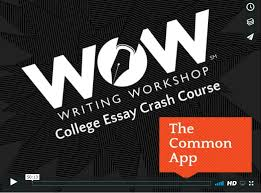 College Essay Writing Workshop Crash Course Coommon App Wow Writing Workshop