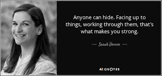 Quotes About Facing Yourself Best Of Sarah Dessen Quote Anyone Can Hide Facing Up To Things Working