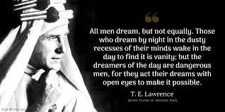 Te Lawrence Dream Quote Best Of T E Lawrence Quotes IPerceptive