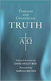 Timeless and Changeless Truth: David Wesley Reid and Foreword by Narola  Imchen: 9789351484141: Amazon.com: Books