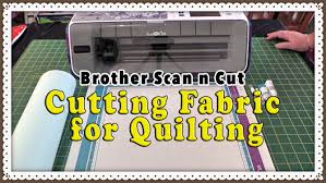 Brother Scan n Cut Fabric Tutorial - How to Cut Fabric for ... & Brother Scan n Cut Fabric Tutorial - How to Cut Fabric for Quilting Adamdwight.com