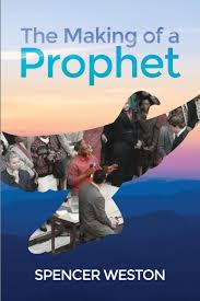 The Making of a Prophet: Weston, Spencer: 9781480920323: Amazon.com: Books