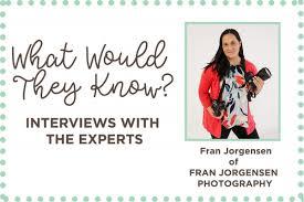 Expert Interview with Fran Jorgensen of Fran Jorgensen Photography