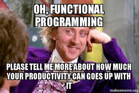 Oh, functional programming please tell me more about how much your ... via Relatably.com