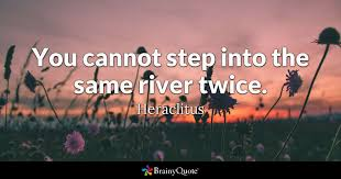 Heraclitus Quotes Cool You Cannot Step Into The Same River Twice Heraclitus BrainyQuote