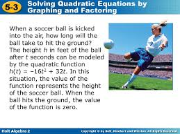 holt algebra 2 5 3 solving quadratic equations by graphing and factoring when a soccer