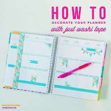 Washi Tape How To Decorate Your Planner With Washi Tape The Chic Life