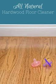 these 3 all natural homemade hardwood floor cleaners will tackle all your cleaning needs each recipe is safe and non toxic for the little ones