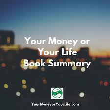 Charting Your Way To Wealth Book Your Money Or Your Life Summary Your Money Or Your Life